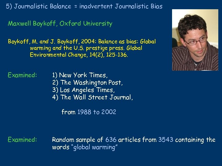 5) Journalistic Balance = inadvertent Journalistic Bias Maxwell Boykoff, Oxford University Boykoff, M. and