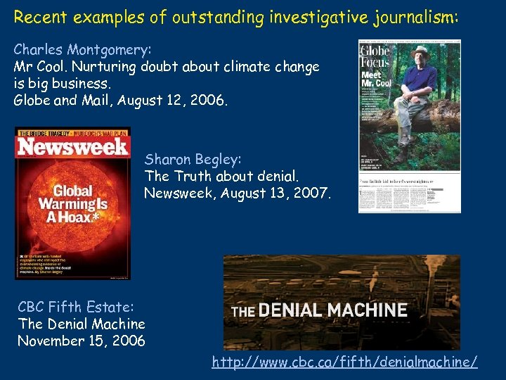Recent examples of outstanding investigative journalism: Charles Montgomery: Mr Cool. Nurturing doubt about climate