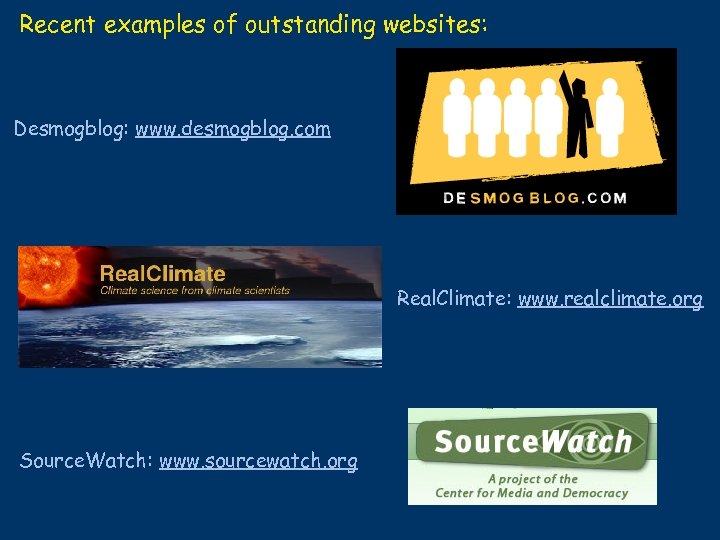 Recent examples of outstanding websites: Desmogblog: www. desmogblog. com Real. Climate: www. realclimate. org