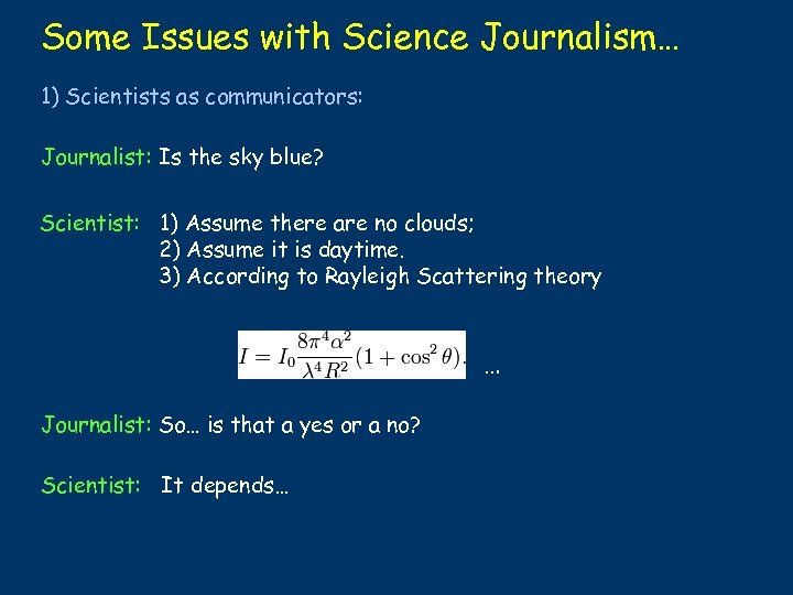 Some Issues with Science Journalism… 1) Scientists as communicators: Journalist: Is the sky blue?