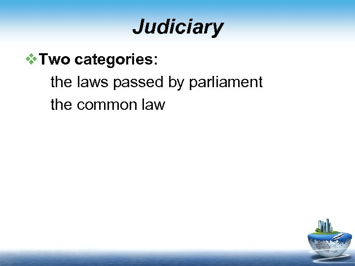 Judiciary v. Two categories: the laws passed by parliament the common law
