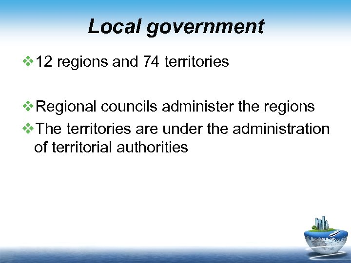 Local government v 12 regions and 74 territories v. Regional councils administer the regions