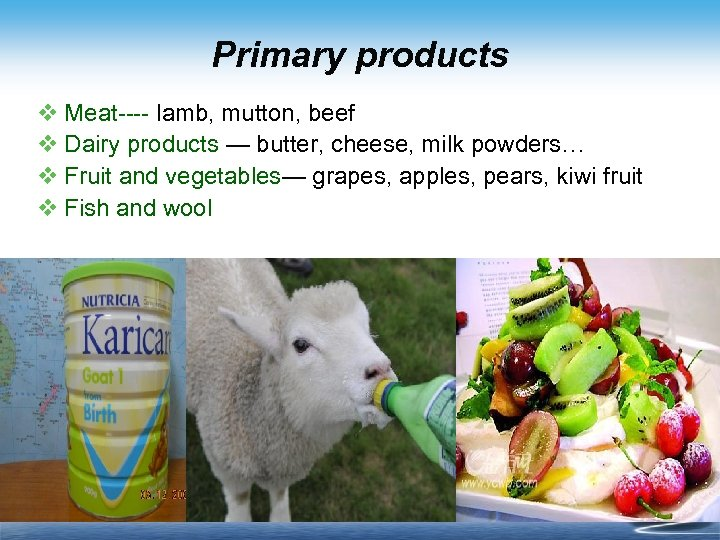 Primary products v Meat---- lamb, mutton, beef v Dairy products — butter, cheese, milk