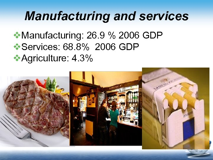 Manufacturing and services v. Manufacturing: 26. 9 % 2006 GDP v. Services: 68. 8%