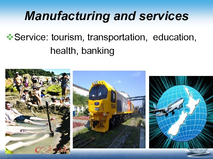 Manufacturing and services v. Service: tourism, transportation, education, health, banking