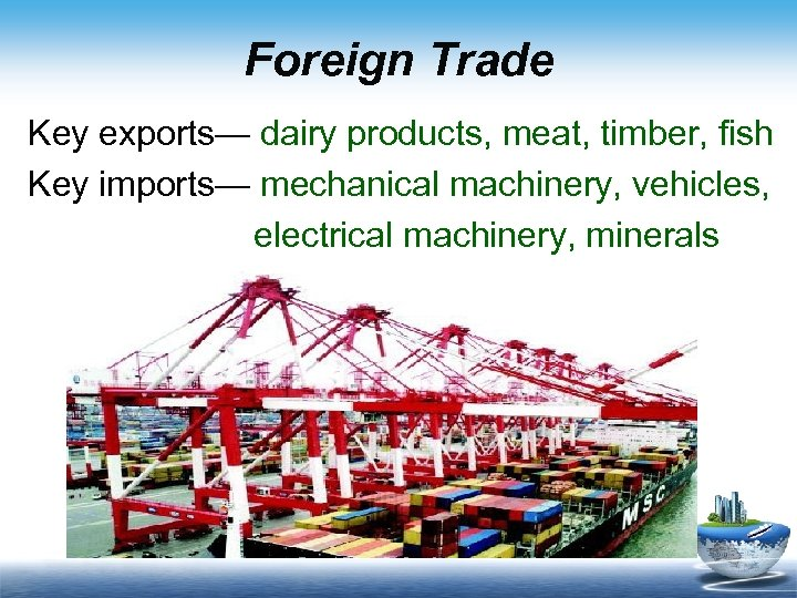 Foreign Trade Key exports— dairy products, meat, timber, fish Key imports— mechanical machinery, vehicles,