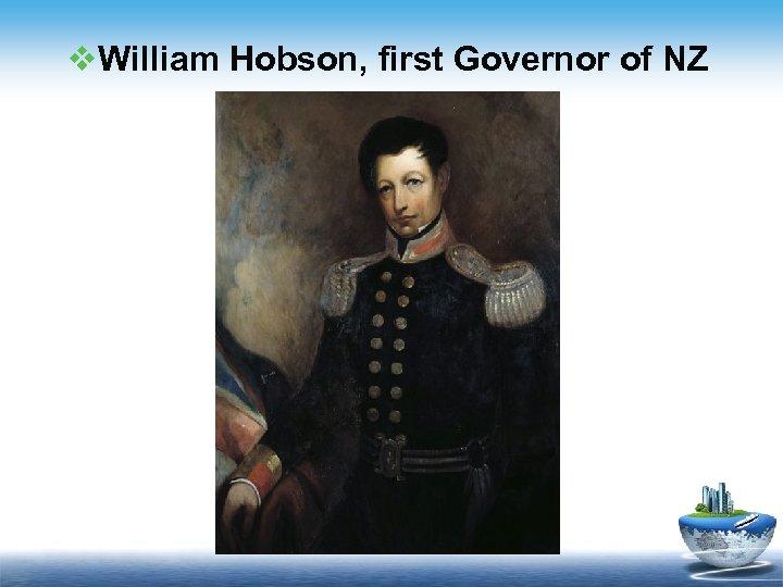 v. William Hobson, first Governor of NZ