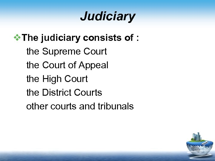 Judiciary v. The judiciary consists of : the Supreme Court the Court of Appeal