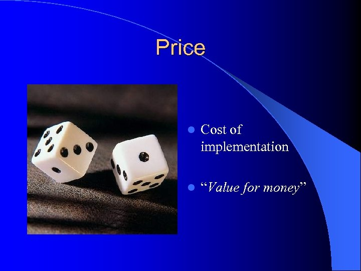 "Price l Cost of implementation l ""Value for money"""