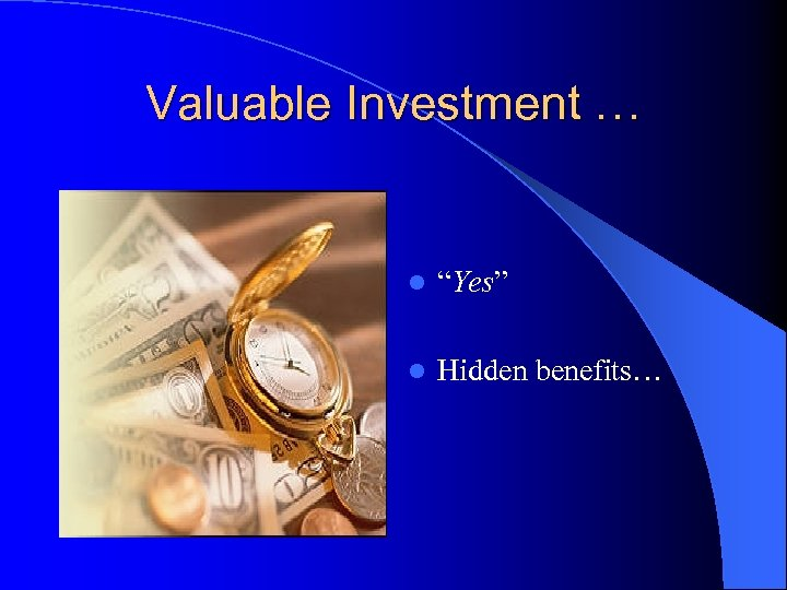 "Valuable Investment … l ""Yes"" l Hidden benefits…"