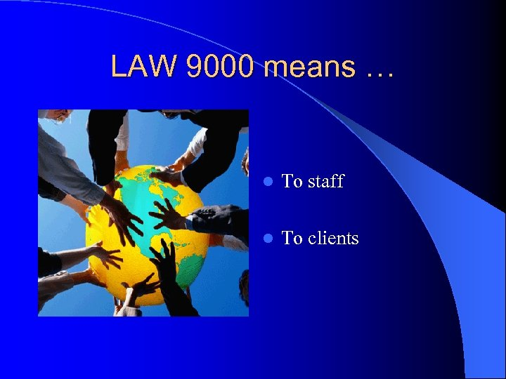 LAW 9000 means … l To staff l To clients
