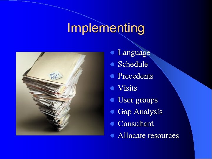 Implementing l l l l Language Schedule Precedents Visits User groups Gap Analysis Consultant