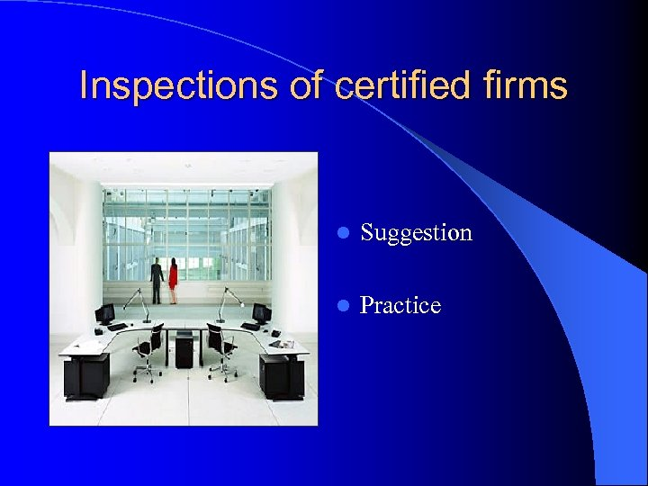 Inspections of certified firms l Suggestion l Practice
