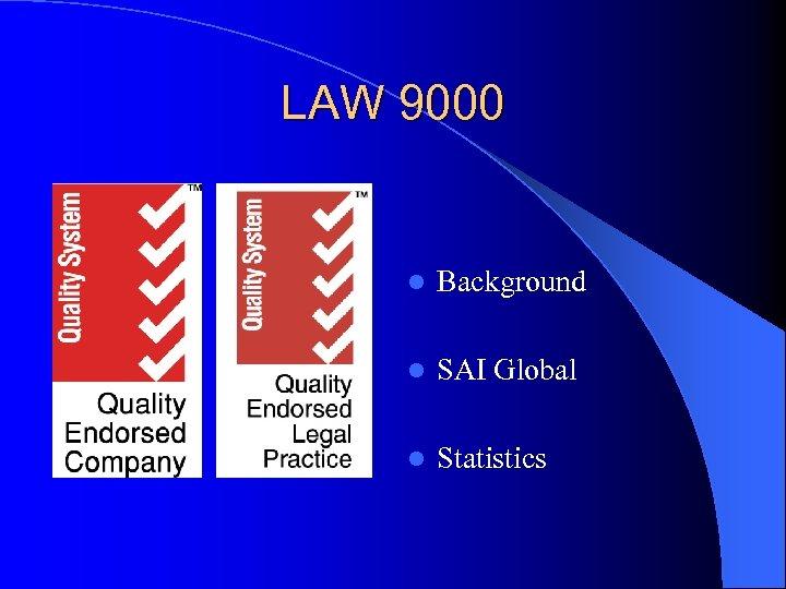 LAW 9000 l Background l SAI Global l Statistics