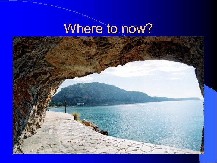Where to now?