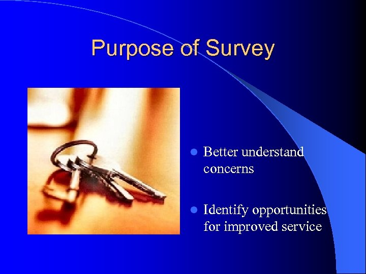 Purpose of Survey l Better understand concerns l Identify opportunities for improved service