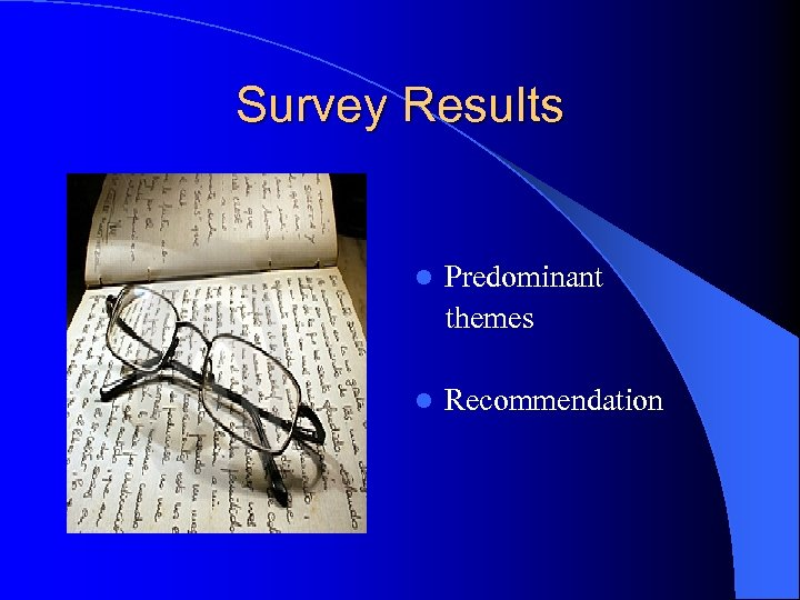 Survey Results l Predominant themes l Recommendation