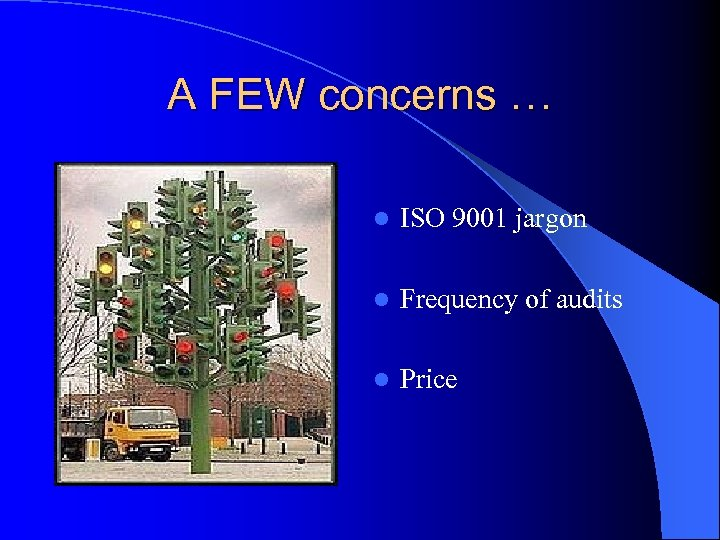 A FEW concerns … l ISO 9001 jargon l Frequency of audits l Price
