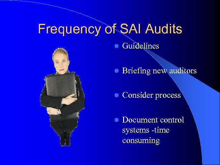 Frequency of SAI Audits l Guidelines l Briefing new auditors l Consider process l