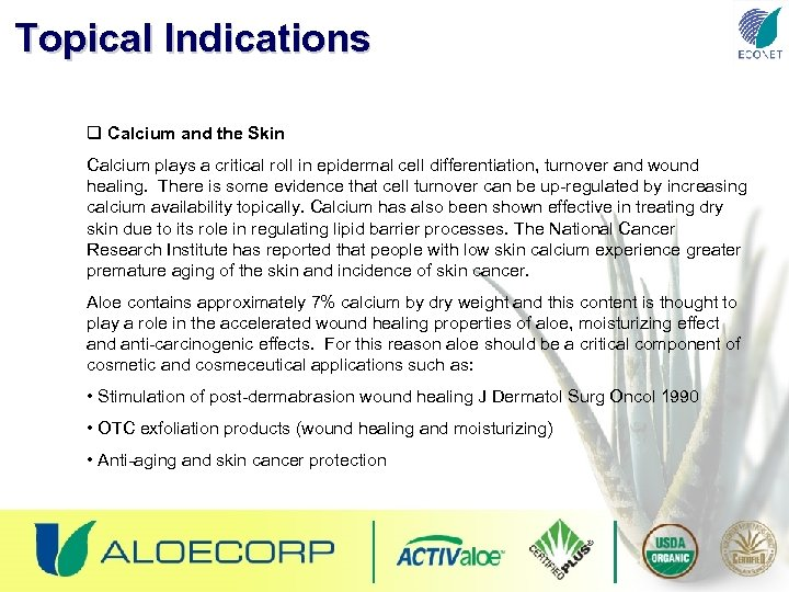 Topical Indications q Calcium and the Skin Calcium plays a critical roll in epidermal
