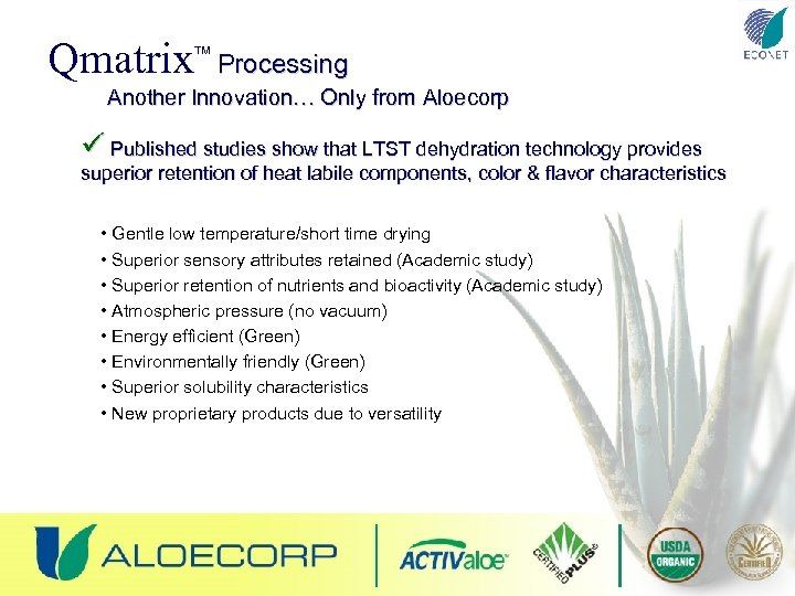 Qmatrix TM Processing Another Innovation… Only from Aloecorp ü Published studies show that LTST