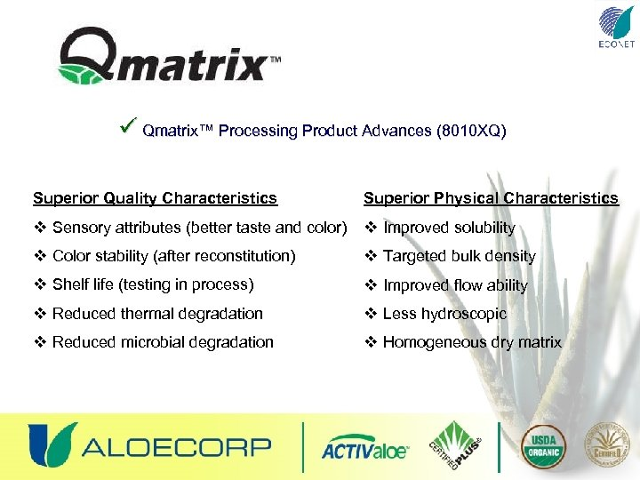 ü Qmatrix™ Processing Product Advances (8010 XQ) Superior Quality Characteristics Superior Physical Characteristics v