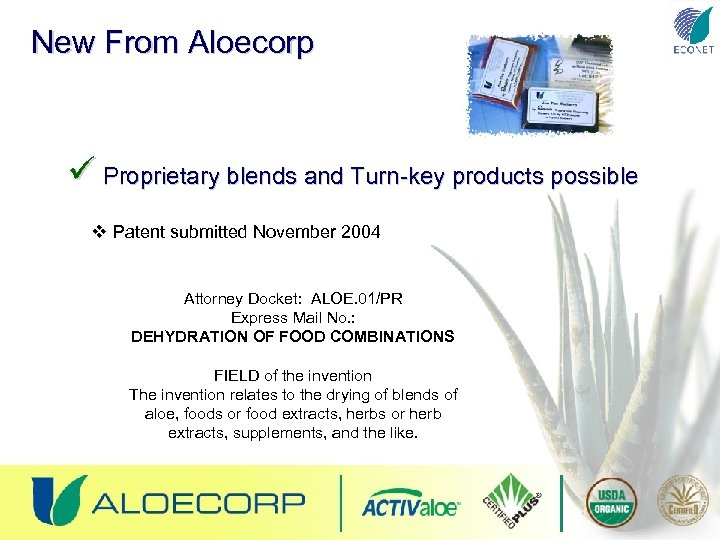 New From Aloecorp ü Proprietary blends and Turn-key products possible v Patent submitted November
