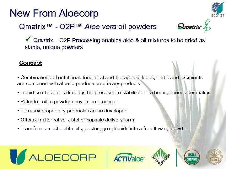 New From Aloecorp Qmatrix™ - O 2 P™ Aloe vera oil powders ü Qmatrix