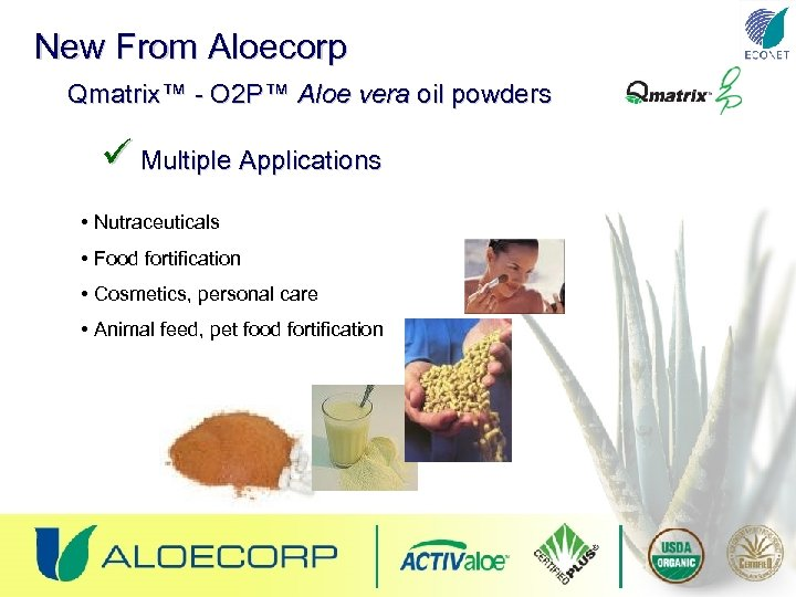 New From Aloecorp Qmatrix™ - O 2 P™ Aloe vera oil powders ü Multiple