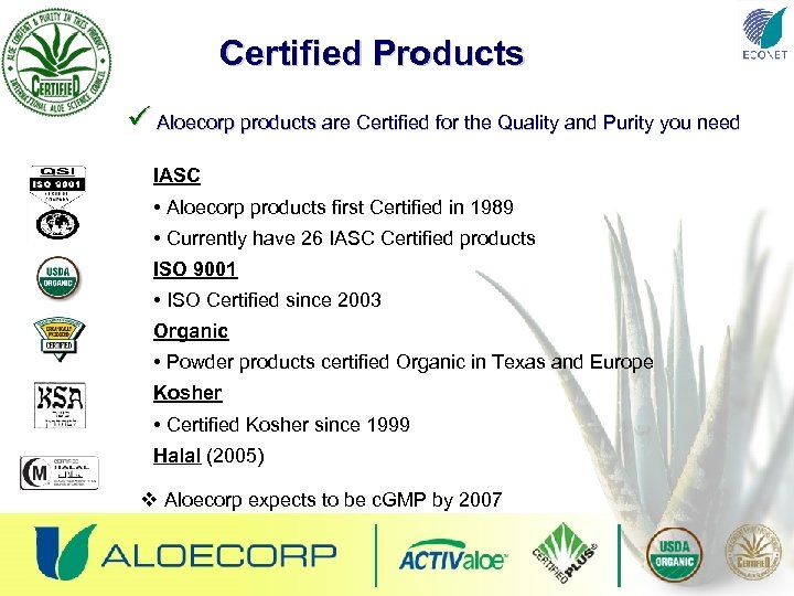 Certified Products ü Aloecorp products are Certified for the Quality and Purity you need