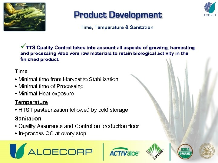 Time, Temperature & Sanitation üTTS Quality Control takes into account all aspects of growing,