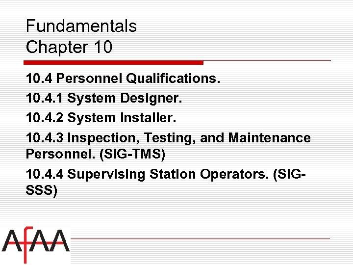 Fundamentals Chapter 10 10. 4 Personnel Qualifications. 10. 4. 1 System Designer. 10. 4.