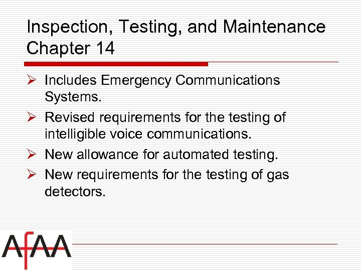 Inspection, Testing, and Maintenance Chapter 14 Ø Includes Emergency Communications Systems. Ø Revised requirements