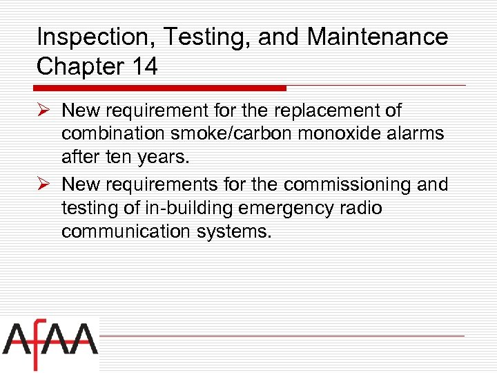 Inspection, Testing, and Maintenance Chapter 14 Ø New requirement for the replacement of combination