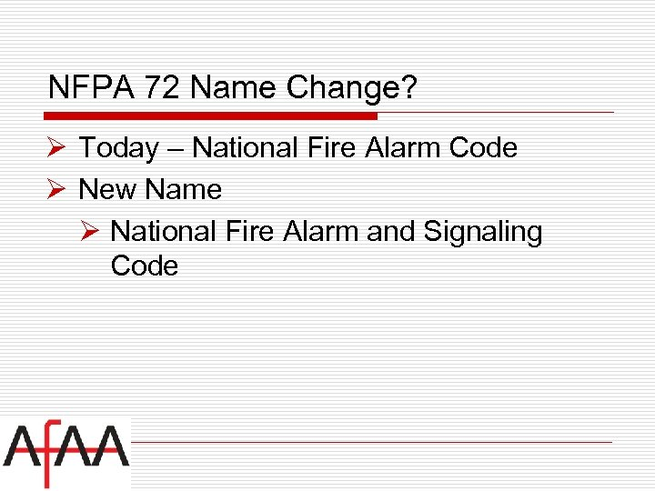 NFPA 72 Name Change? Ø Today – National Fire Alarm Code Ø New Name