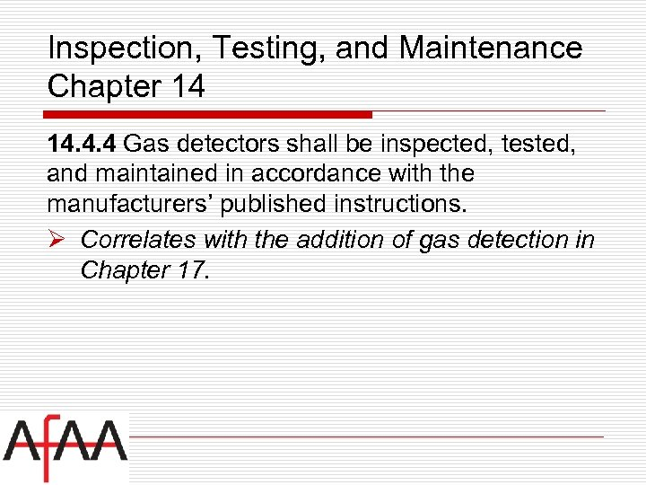 Inspection, Testing, and Maintenance Chapter 14 14. 4. 4 Gas detectors shall be inspected,