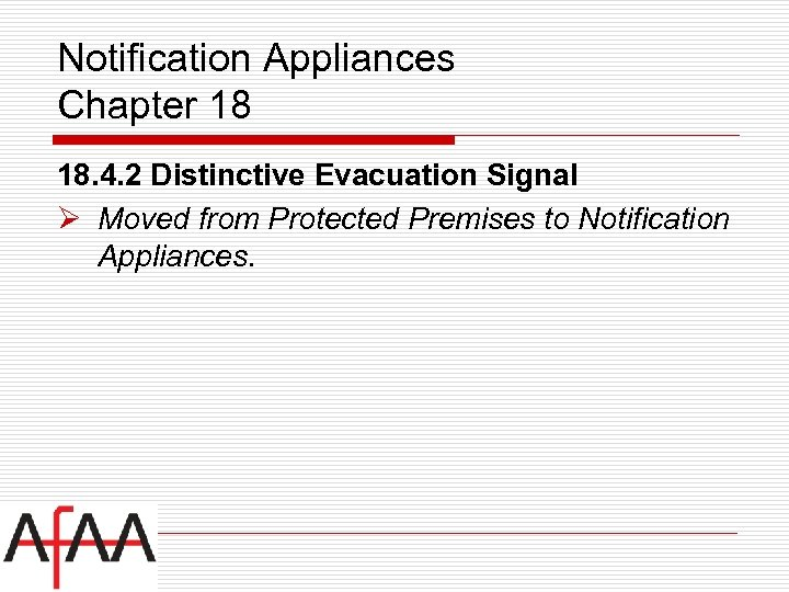 Notification Appliances Chapter 18 18. 4. 2 Distinctive Evacuation Signal Ø Moved from Protected