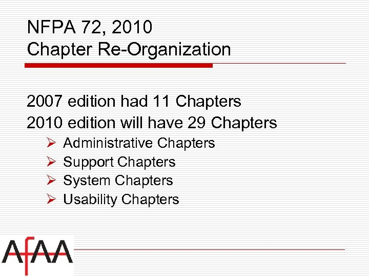 NFPA 72, 2010 Chapter Re-Organization 2007 edition had 11 Chapters 2010 edition will have