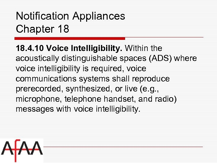 Notification Appliances Chapter 18 18. 4. 10 Voice Intelligibility. Within the acoustically distinguishable spaces