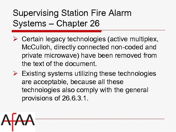 Supervising Station Fire Alarm Systems – Chapter 26 Ø Certain legacy technologies (active multiplex,