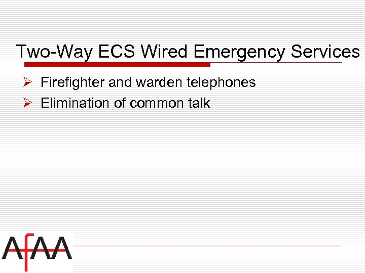 Two-Way ECS Wired Emergency Services Ø Firefighter and warden telephones Ø Elimination of common