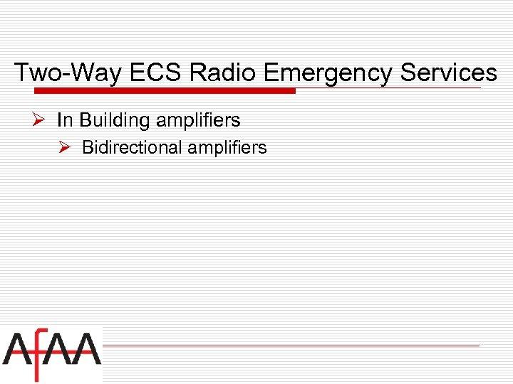 Two-Way ECS Radio Emergency Services Ø In Building amplifiers Ø Bidirectional amplifiers