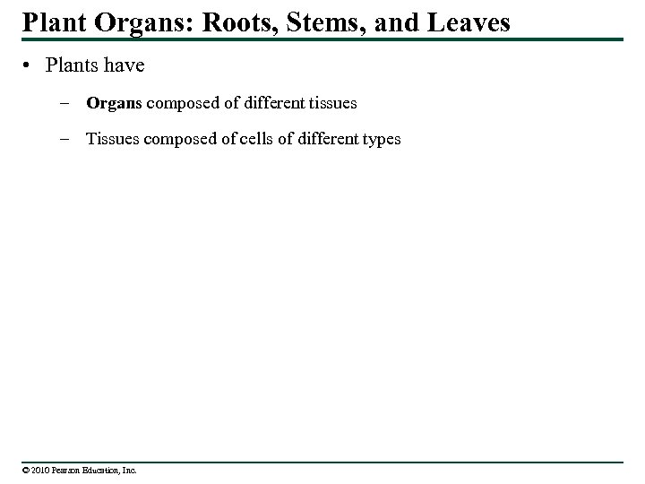 Plant Organs: Roots, Stems, and Leaves • Plants have – Organs composed of different