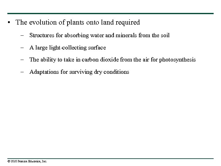 • The evolution of plants onto land required – Structures for absorbing water