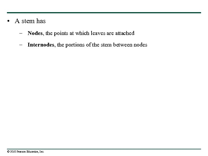 • A stem has – Nodes, the points at which leaves are attached