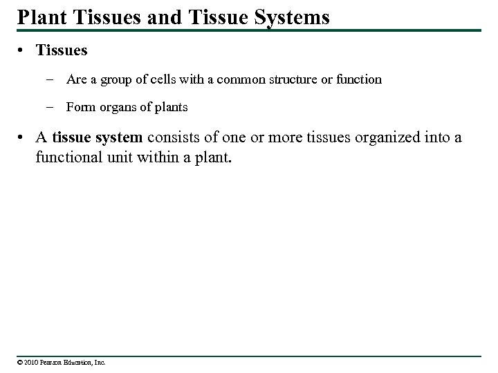 Plant Tissues and Tissue Systems • Tissues – Are a group of cells with