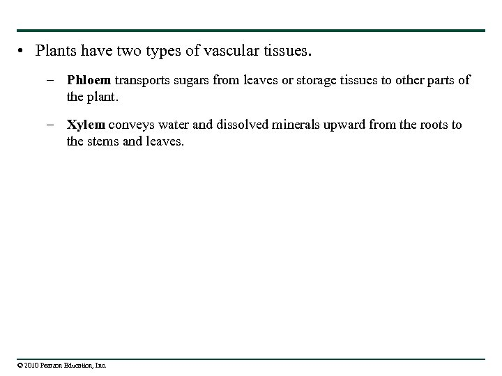 • Plants have two types of vascular tissues. – Phloem transports sugars from
