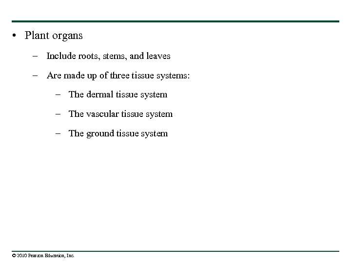 • Plant organs – Include roots, stems, and leaves – Are made up