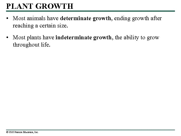 PLANT GROWTH • Most animals have determinate growth, ending growth after reaching a certain