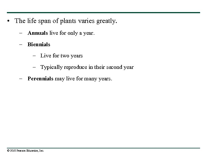 • The life span of plants varies greatly. – Annuals live for only